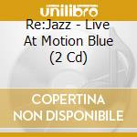 LIVE AT MOTION BLUE YOKOHAMA (CD+DVD) cd musicale di RE:JAZZ