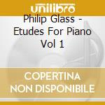 Etudes for piano vol. 1, n???? 1-10 cd musicale di Philip Glass