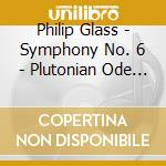Symphony n???? 6 - plutonian ode cd musicale di Philip Glass