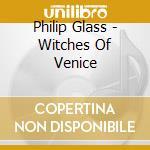 Riesman, Michael - Witches Of Venice cd musicale di Philip Glass