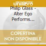 Alter ego performs philip glass cd musicale di Ego Alter