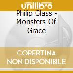Glass Ensemble, Philip - Monsters Of Grace cd musicale di Philip Glass