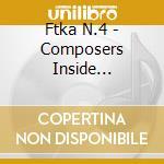 Ftka N.4 - Composers Inside Electronics cd musicale di Artisti Vari