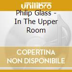 IN THE UPPER ROOM                         cd musicale di Philip Glass