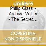 Philip Glass - Archive Vol. V - The Secret Agent cd musicale di Philip Glass