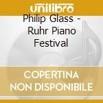 Philip Glass - Ruhr Piano Festival cd musicale di DAVIES-NAMEKAWA
