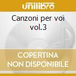 Canzoni per voi vol.3 cd musicale di Roberto Polisano