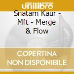 MFT - MERGE & FLOW                        cd musicale di Snatam Kaur