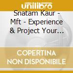 MFT - EXPERIENCE & PROJECT YOUR ORIGINAL  cd musicale di Snatam Kaur