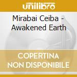 Awakened earth cd musicale di Ceiba Mirabai