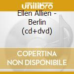 ELLEN ALLIEN - BERLIN  (CD+DVD) cd musicale di ARTISTI VARI