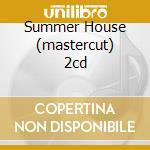 SUMMER HOUSE (MASTERCUT) 2CD cd musicale di ARTISTI VARI