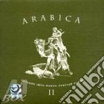 Various Artists - Arabica Ii cd musicale di ARTISTI VARI