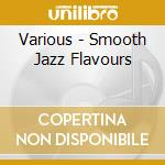 SMOOTH JAZZ FLAVOURS (2CD) cd musicale di ARTISTI VARI