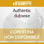 Authentic dubwise cd musicale