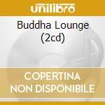 BUDDHA LOUNGE (2CD) cd musicale di ARTISTI VARI