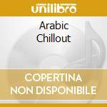 ARABIC CHILLOUT cd musicale di ARTISTI VARI