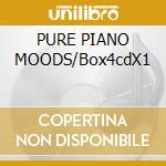 PURE PIANO MOODS/Box4cdX1 cd musicale di ARTISTI VARI