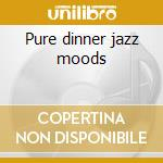 Pure dinner jazz moods cd musicale