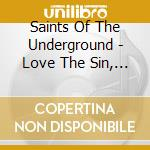 Love the sin cd musicale di Saints of the underground