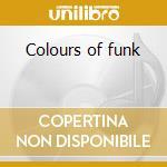Colours of funk cd musicale di Artisti Vari