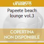 Papeete beach lounge vol.3 cd musicale