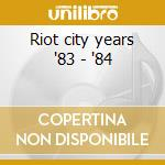 Riot city years '83 - '84 cd musicale di Varukers