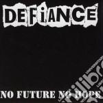 NO FUTURE,NO HOPE                         cd musicale di DEFIANCE
