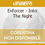 INTO THE NIGHT                            cd musicale di ENFORCER