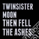 Then fell the ashes.. cd musicale di Twinsistermoon