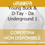 Young Buck & D-Tay - Da Underground 1 cd musicale di Buck Young