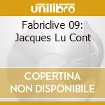 Fabriclive 09 - Jacques Lu Cont cd musicale di Artisti Vari