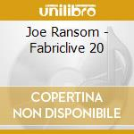 Fabriclive 20 - joe ransom cd musicale