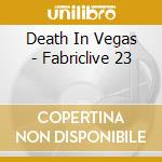 Fabriclive 23-death in vegas cd musicale