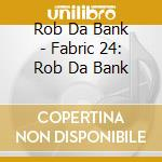Fabric 24 - Rob Da Bank cd musicale di Artisti Vari
