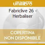 Fabriclive 26 - Herbaliser cd musicale di ARTISTI VARI