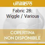 FABRIC 28 - WIGGLE cd musicale di ARTISTI VARI