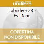 Fabriclive 28 - Evil Nine cd musicale di ARTISTI VARI