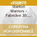 FABRICLIVE 30 - STANTON WARRIORS cd musicale di ARTISTI VARI