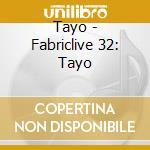 Fabriclive 32 - Tayo cd musicale di ARTISTI VARI