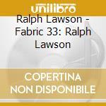 Fabric 33 - Ralph Lawson cd musicale di ARTISTI VARI