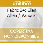 Fabric 34 - Ellen Allien cd musicale di ARTISTI VARI