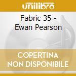 FABRIC 35 - EWAN PEARSON cd musicale di ARTISTI VARI