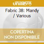 FABRIC 38 - M.A.N.D.Y. cd musicale di ARTISTI VARI