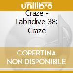 FABRICLIVE 38 - CRAZE cd musicale di ARTISTI VARI