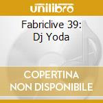 FABRICLIVE 39 DJ JODA cd musicale di ARTISTI VARI