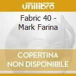 FABRIC 40 (MARK FARINA) cd musicale di ARTISTI VARI