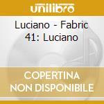 FABRIC 41 - LUCIANO cd musicale di ARTISTI VARI
