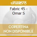 FABRIC 45 OMAR S DETROIT cd musicale di ARTISTI VARI