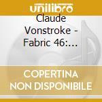 Fabric 46 - Claude Von Stroke cd musicale di ARTISTI VARI